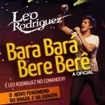 """Baixar o novo sucesso de Leo Rodriguez """" Bara Bará, Bere Berê """" CLIQUE AQUI para baixar Bara Bará, Bere ..."""