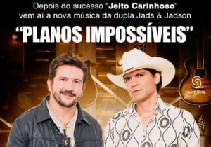 """Depois do sucesso """"Jeito Carinhoso"""" a dupla de irmãos paranaenses, Jads e Jadson, lançou no último dia 11 sua nova música de trabalho. A canção se chama """"Planos Impossíveis"""" e também está presente no novo DVD gravado em Mariangá e ..."""