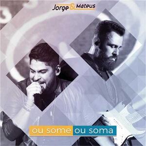 Letra: Ou Some ou Soma - Jorge e Mateus