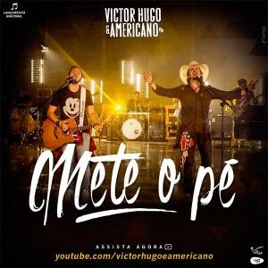 Mete o Pé - Victor Hugo e Americano