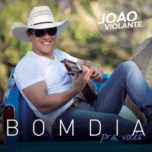 Bom Dia Pra Vocês - João Violante - Lançamento