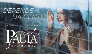 Depende da Gente, novo single de Paula Fernandes