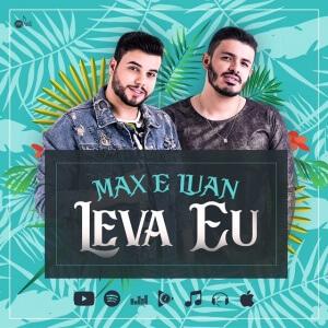 Leva Eu - Max e Luan lançam nova música de trabalho, confira!