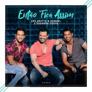 Então Fica Assim - Edy Britto e Samuel lançam moda com part. de Eduardo Costa, confira!