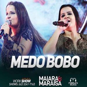 Música Medo Bobo, Maiara e Maraisa A dupla Maiara e Maraisa lançounas rádios de todo Brasil a sua nova música ...